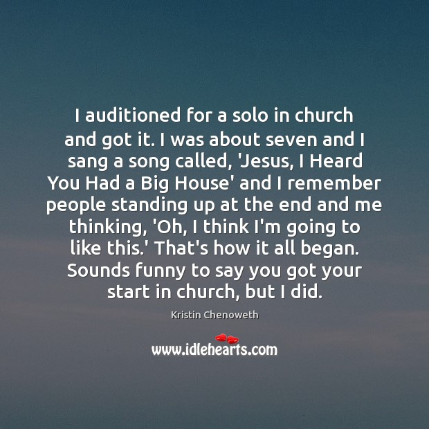 I auditioned for a solo in church and got it. I was Kristin Chenoweth Picture Quote