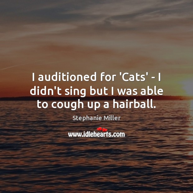 Image, I auditioned for 'Cats' – I didn't sing but I was able to cough up a hairball.