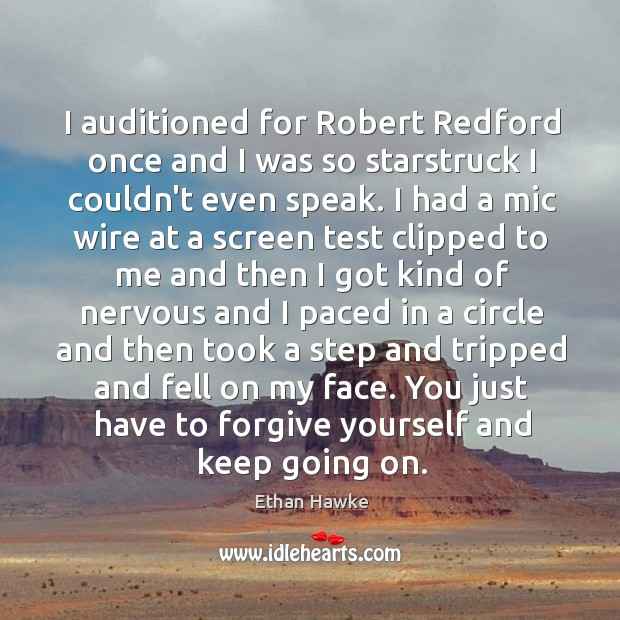 I auditioned for Robert Redford once and I was so starstruck I Forgive Yourself Quotes Image