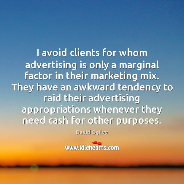 I avoid clients for whom advertising is only a marginal factor in Image