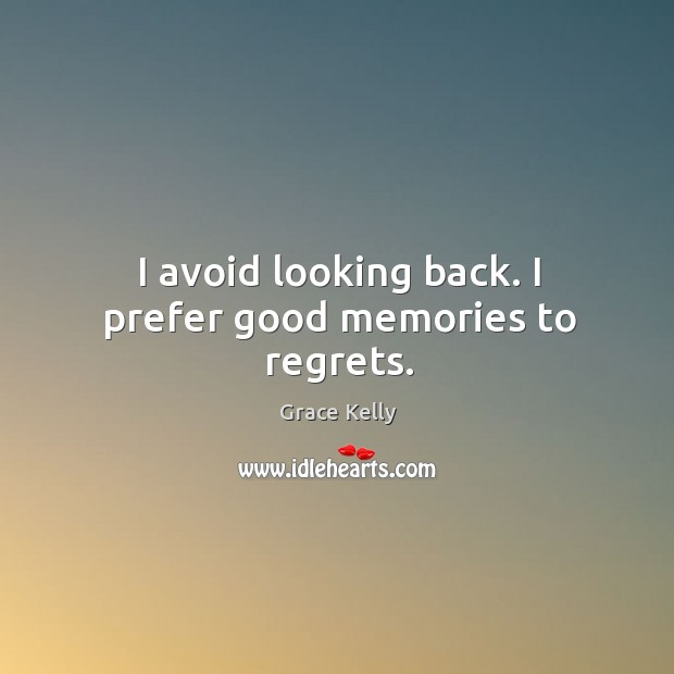 Image, I avoid looking back. I prefer good memories to regrets.