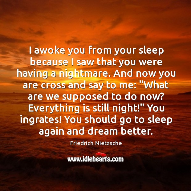 Image, I awoke you from your sleep because I saw that you were