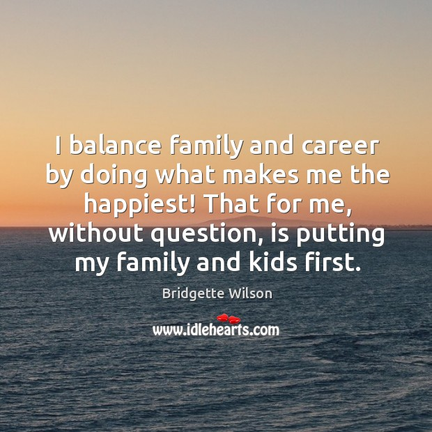 I balance family and career by doing what makes me the happiest! Image