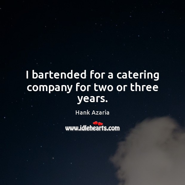 I bartended for a catering company for two or three years. Hank Azaria Picture Quote