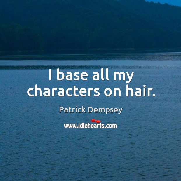 I base all my characters on hair. Image