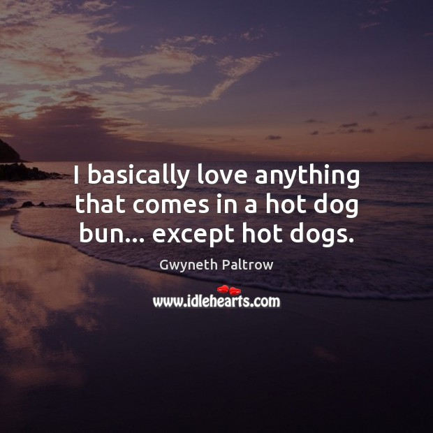 I basically love anything that comes in a hot dog bun… except hot dogs. Image
