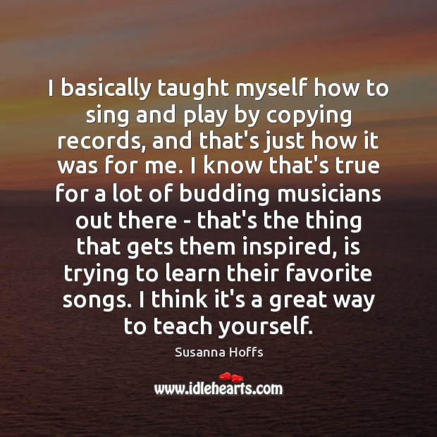 I basically taught myself how to sing and play by copying records, Susanna Hoffs Picture Quote
