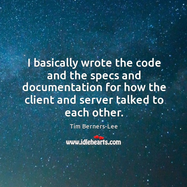 I basically wrote the code and the specs and documentation for how the client and server talked to each other. Image
