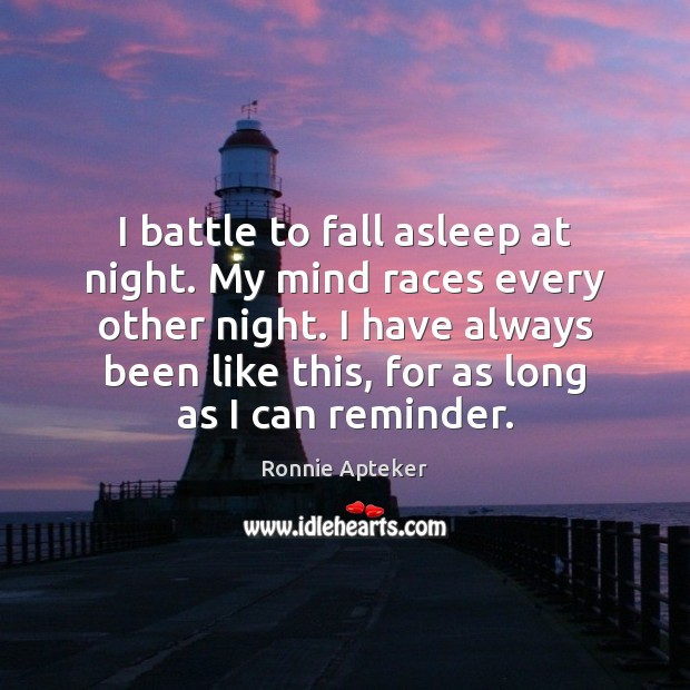 Image, I battle to fall asleep at night. My mind races every other