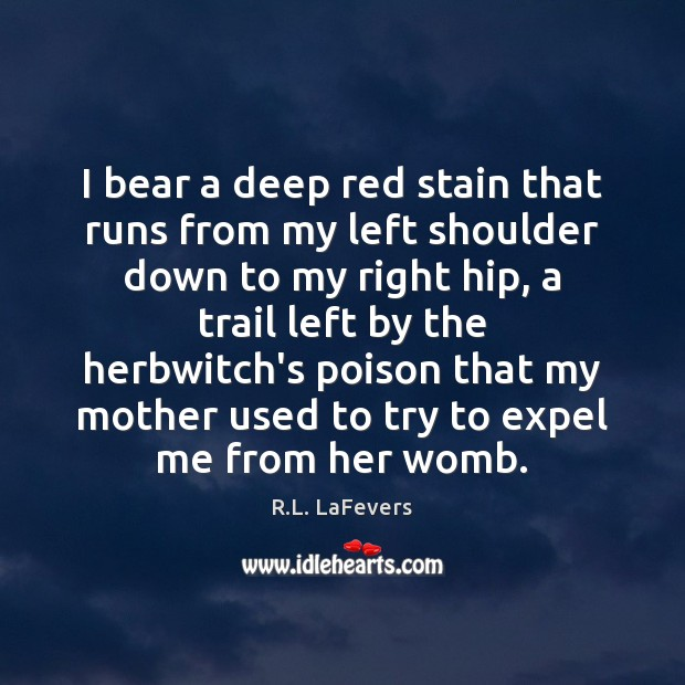 I bear a deep red stain that runs from my left shoulder R.L. LaFevers Picture Quote