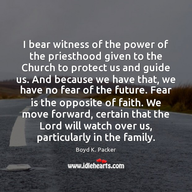 I bear witness of the power of the priesthood given to the Boyd K. Packer Picture Quote