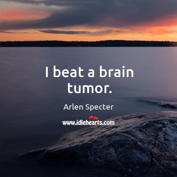 I beat a brain tumor. Image