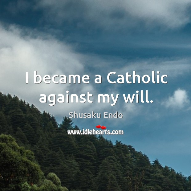 I became a catholic against my will. Image