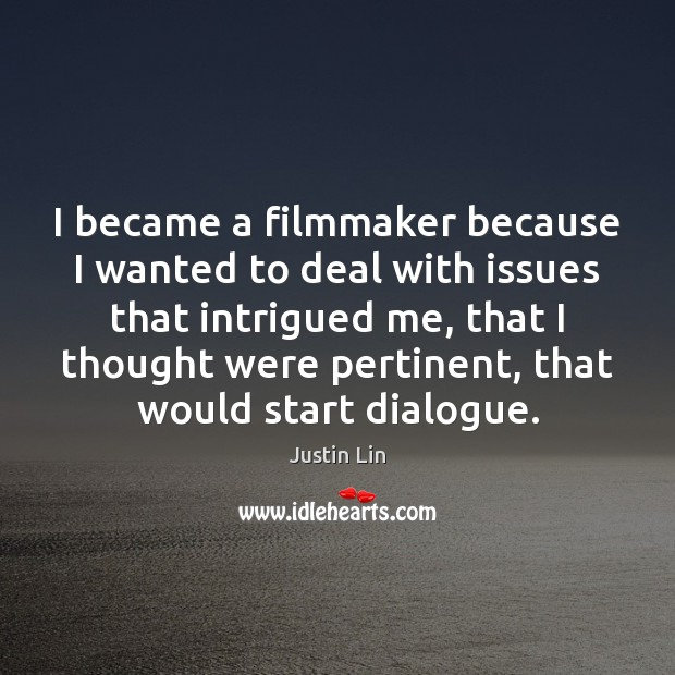 I became a filmmaker because I wanted to deal with issues that Image