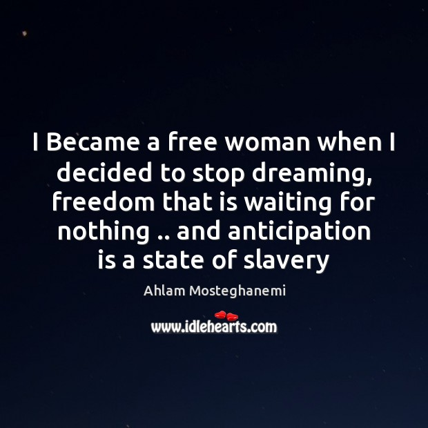 Image, I Became a free woman when I decided to stop dreaming, freedom