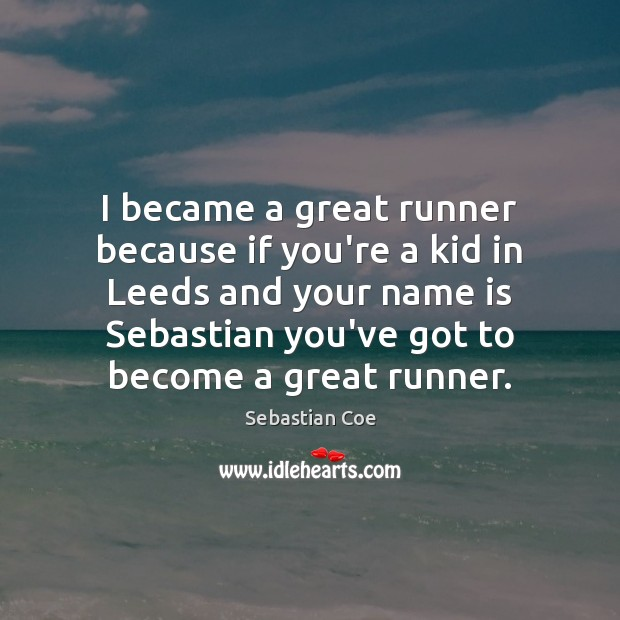 I became a great runner because if you're a kid in Leeds Image
