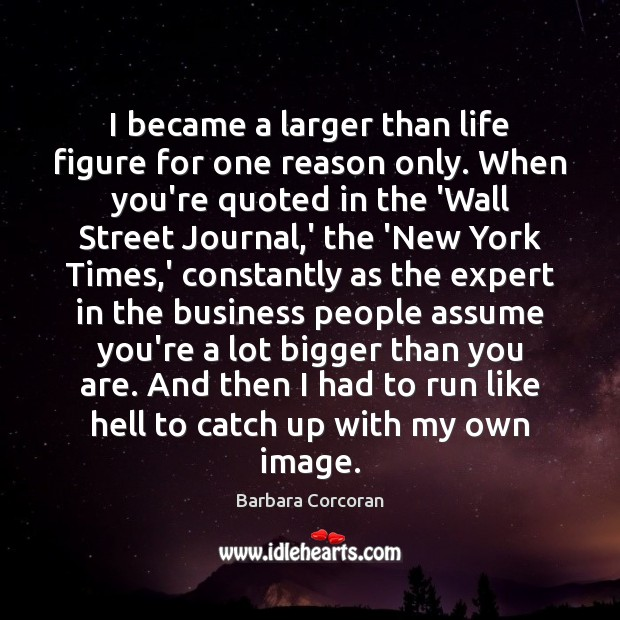 I became a larger than life figure for one reason only. When Image
