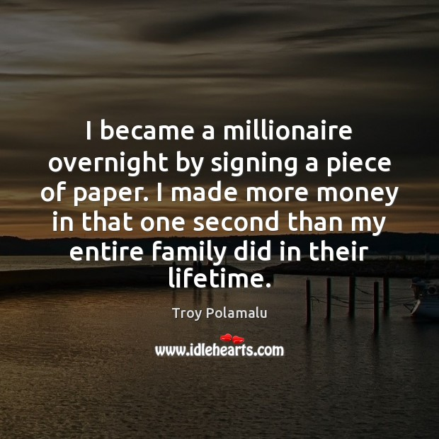 I became a millionaire overnight by signing a piece of paper. I Troy Polamalu Picture Quote
