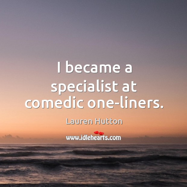I became a specialist at comedic one-liners. Lauren Hutton Picture Quote