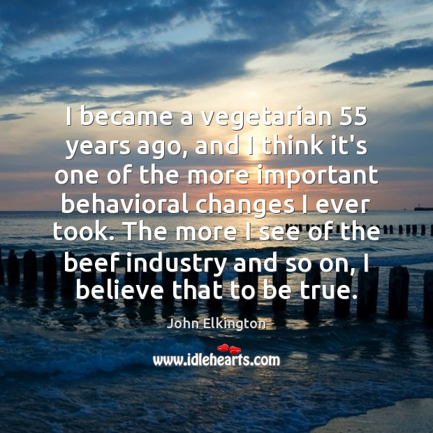 Image, I became a vegetarian 55 years ago, and I think it's one of