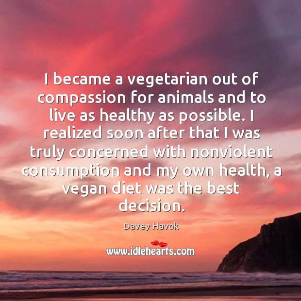 I became a vegetarian out of compassion for animals and to live as healthy as possible. Image