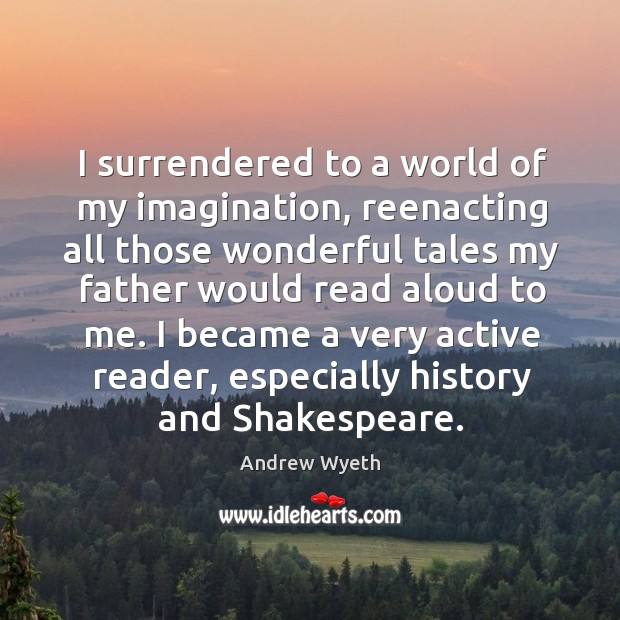 I became a very active reader, especially history and shakespeare. Image