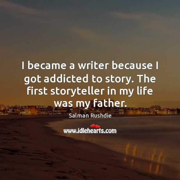 Image, I became a writer because I got addicted to story. The first