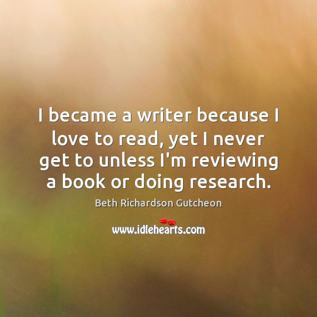 Image, I became a writer because I love to read, yet I never