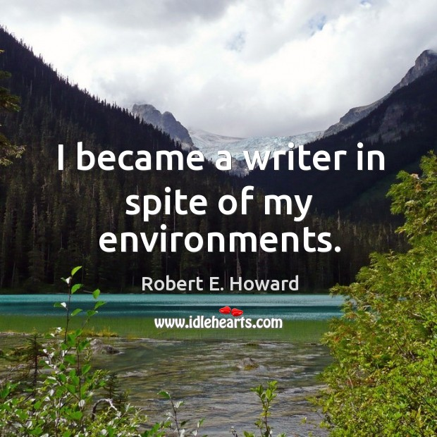 Image, I became a writer in spite of my environments.
