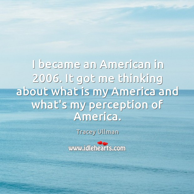 Image, I became an American in 2006. It got me thinking about what is