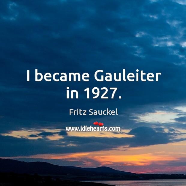 I became gauleiter in 1927. Image