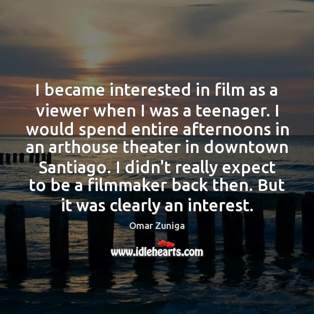 Image, I became interested in film as a viewer when I was a