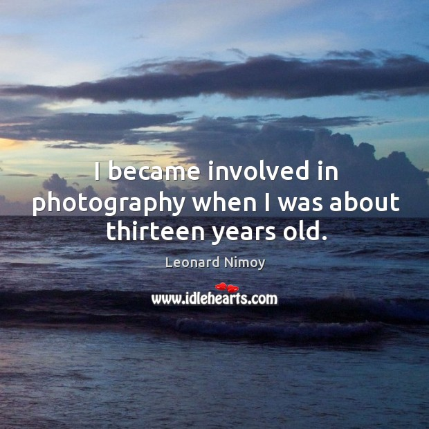 I became involved in photography when I was about thirteen years old. Image