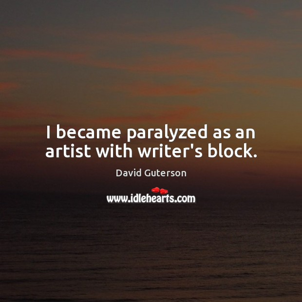 I became paralyzed as an artist with writer's block. Image