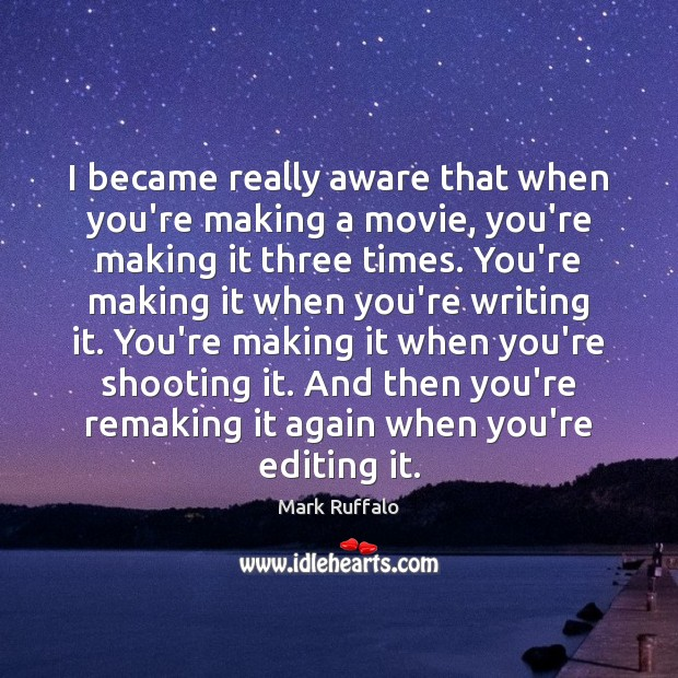 I became really aware that when you're making a movie, you're making Mark Ruffalo Picture Quote