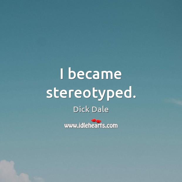 I became stereotyped. Image