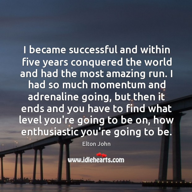 I became successful and within five years conquered the world and had Image