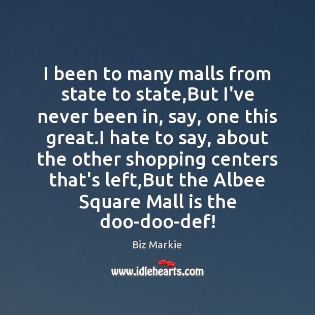 Image, I been to many malls from state to state,But I've never