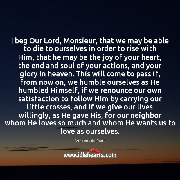 I beg Our Lord, Monsieur, that we may be able to die Vincent de Paul Picture Quote