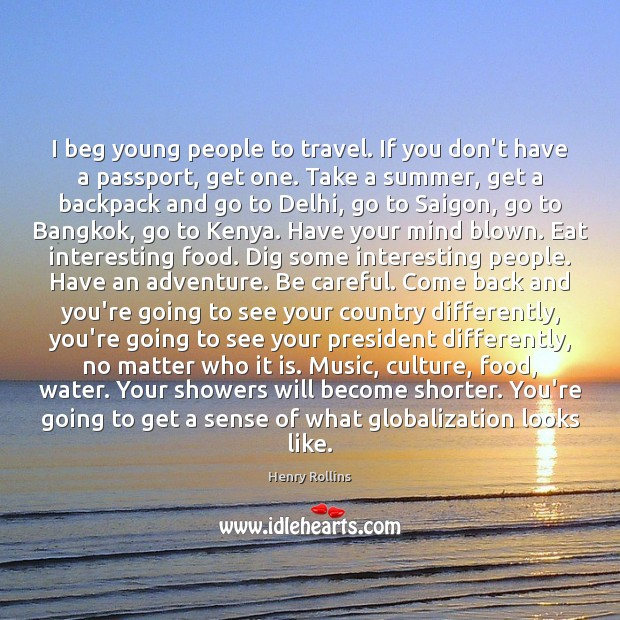 I beg young people to travel. If you don't have a passport, Image