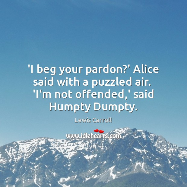 'I beg your pardon?' Alice said with a puzzled air.  'I'm Image