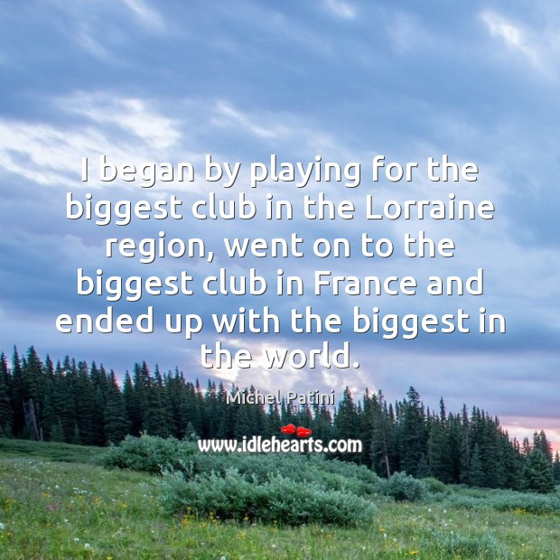 Image, I began by playing for the biggest club in the Lorraine region,