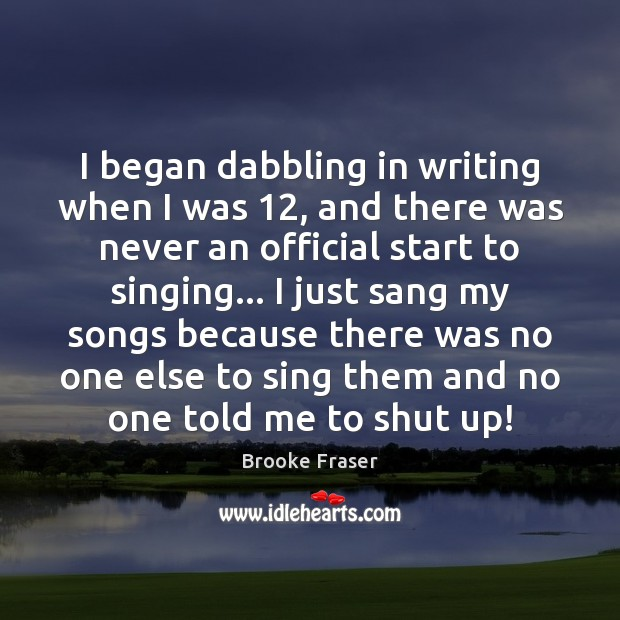 Image, I began dabbling in writing when I was 12, and there was never