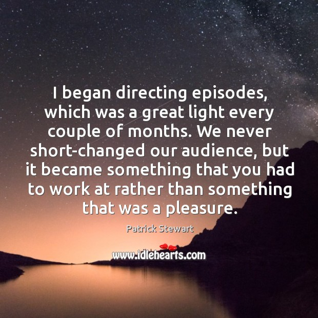 I began directing episodes, which was a great light every couple of months. We never short-changed our audience Image