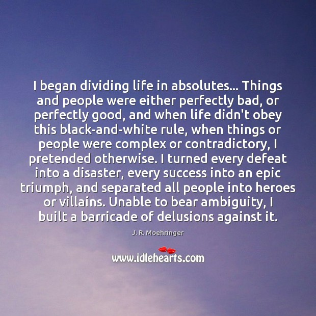 Image, I began dividing life in absolutes… Things and people were either perfectly