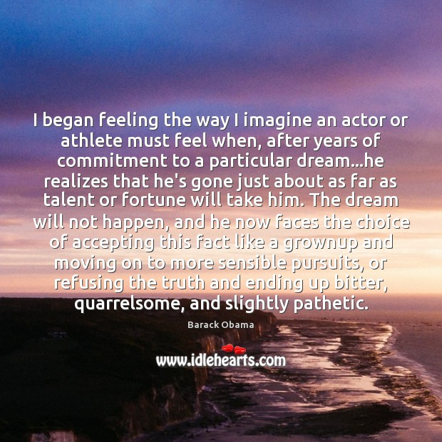 Image, I began feeling the way I imagine an actor or athlete must