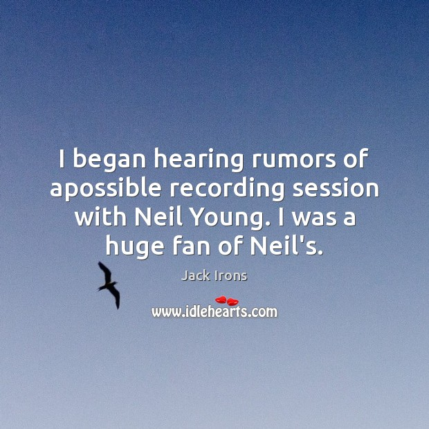 I began hearing rumors of apossible recording session with Neil Young. I Image