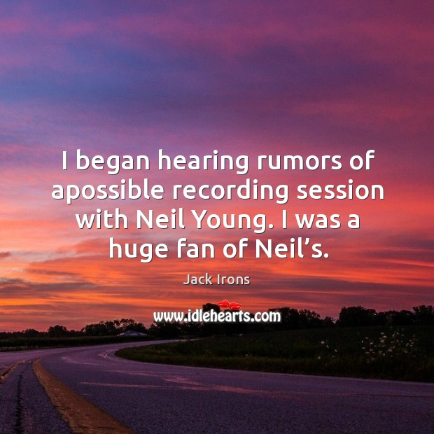 I began hearing rumors of apossible recording session with neil young. I was a huge fan of neil's. Image