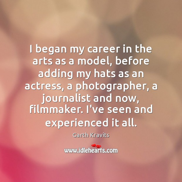 I began my career in the arts as a model, before adding Image