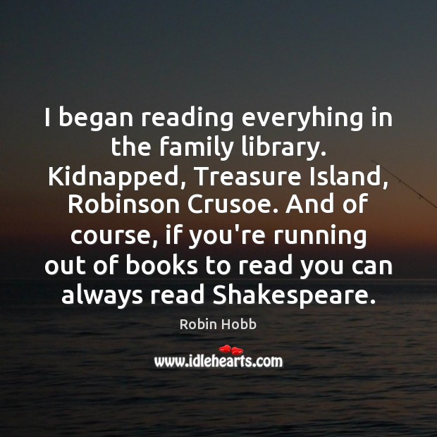 I began reading everyhing in the family library. Kidnapped, Treasure Island, Robinson Image